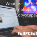 What are the best free alternatives of the Copyscape